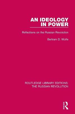 An Ideology in Power: Reflections on the Russian Revolution by Bertram Wolfe