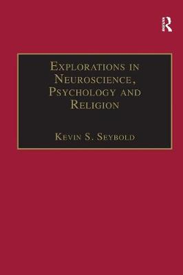 Explorations in Neuroscience, Psychology and Religion by Kevin S. Seybold