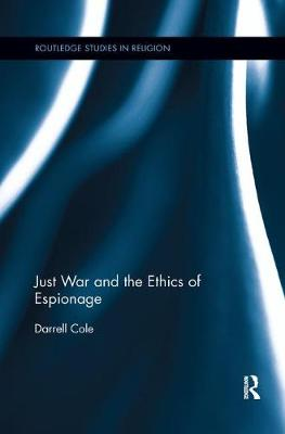 Just War and the Ethics of Espionage by Darrell Cole