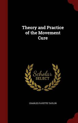 Theory and Practice of the Movement Cure by Charles Fayette Taylor