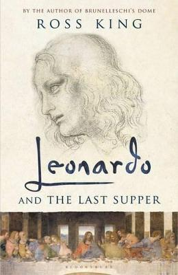Leonardo and the Last Supper by Ross King