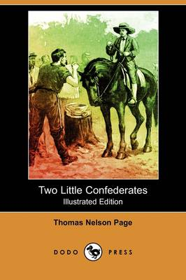 Two Little Confederates (Illustrated Edition) (Dodo Press) by Thomas Nelson Page
