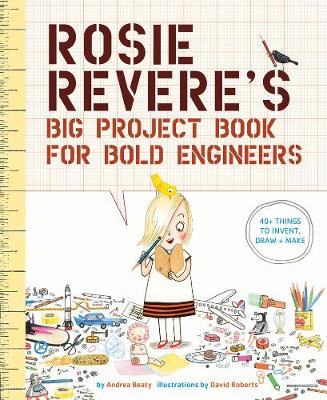 Rosie Revere's Big Project Book for Bold Engineers by Andrea Beaty