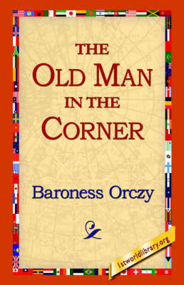 Old Man in the Corner by Baroness Orczy
