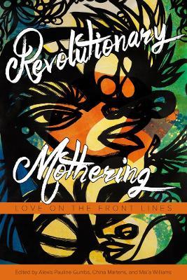 Revolutionary Mothering by Alexis Pauline Gumbs