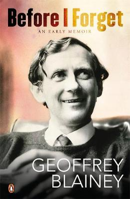Before I Forget by Geoffrey Blainey