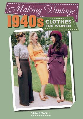 Making Vintage 1940s Clothes for Women by Sarah Magill
