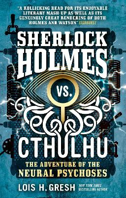 Sherlock Holmes vs. Cthulhu: The Adventure of the Neural Psychoses by Lois H. Gresh