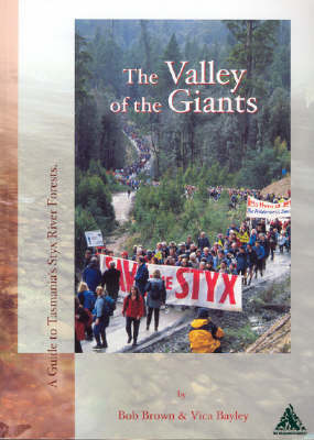 The Valley of the Giants: A Guide to Tasmania's Styx River Forests by Bob Brown