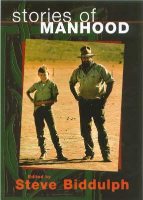 Stories of Manhood: Journeys into the Hidden Hearts of Men by Steve Biddulph