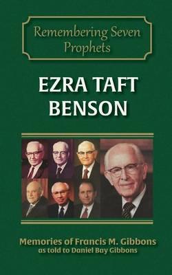 Ezra Taft Benson by Francis M Gibbons