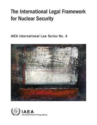 International Legal Framework for Nuclear Security by International Atomic Energy Agency
