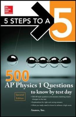 5 Steps to a 5 500 AP Physics 1 Questions to Know by Test Day by Anaxos Inc.