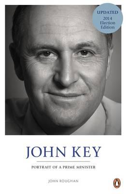 John Key: Portrait of a Prime Minister by John Roughan