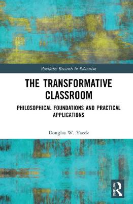 The Transformative Classroom: Philosophical Foundations and Practical Applications book