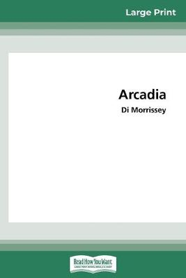 Arcadia (16pt Large Print Edition) by Di Morrissey