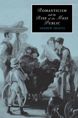 Romanticism and the Rise of the Mass Public by Andrew Franta