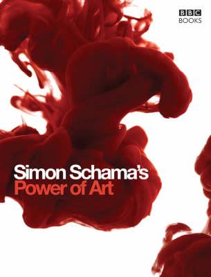 The Simon Schama's Power of Art by Simon Schama, CBE