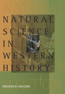 Natural Science in Western History: v. 1 & 2 by Frederick Gregory