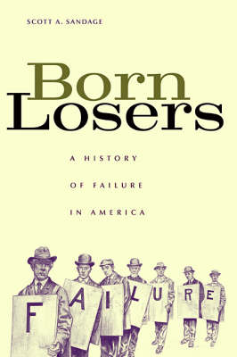 Born Losers: A History of Failure in America by Scott A. Sandage