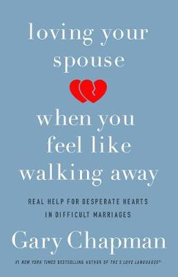 Loving Your Spouse When You Feel Like Walking Away by Gary Chapman