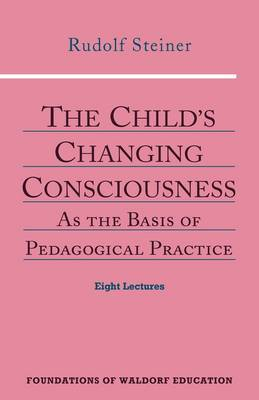 The Child's Changing Consciousness by Rudolf Steiner
