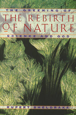 Greening of the Rebirth of Nature Science and God by Rupert Sheldrake