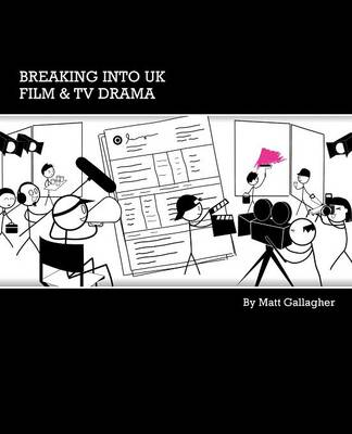 Breaking into UK Film and TV Drama by Matt Gallagher