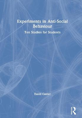 Experiments in Anti-Social Behaviour: Ten Studies for Students by David Canter