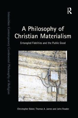 A Philosophy of Christian Materialism by Christopher Baker
