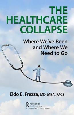 The Healthcare Collapse: Where We've Been and Where We Need to Go book