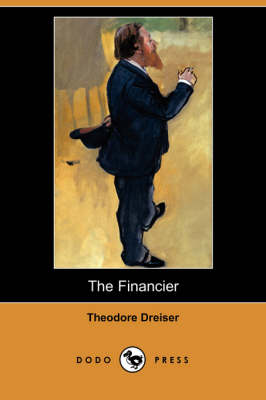 The Financier (Dodo Press) by Deceased Theodore Dreiser