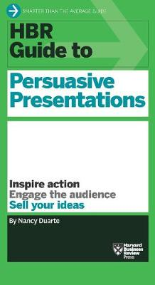 HBR Guide to Persuasive Presentations (HBR Guide Series) by Nancy Duarte