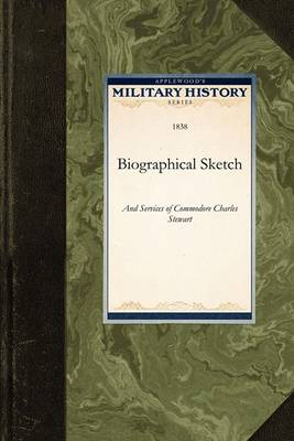 Biographical Sketch: And Services of Commodore Charles Stewart by Unknown