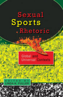 Sexual Sports Rhetoric: Global and Universal Contexts by Linda K. Fuller