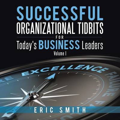 Successful Organizational Tidbits for Today's Business Leaders by Eric Smith