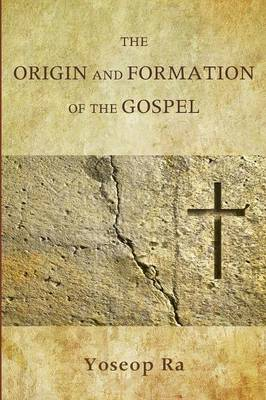 The Origin and Formation of the Gospel by Yoseop Ra
