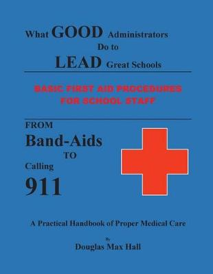 What Good Administrators Do to Lead Great Schools by Max Hall