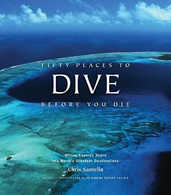 Fifty Places to Dive Before You Die by Chris Santella
