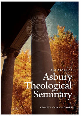 The Story of Asbury Theological Seminary by Kenneth Cain Kinghorn