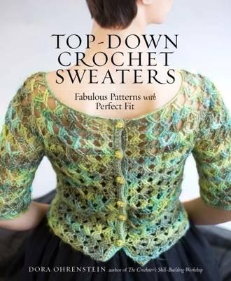 Top-Down Crochet Sweaters by Dora Ohrenstein