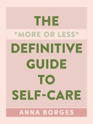 The More or Less Definitive Guide to Self-Care by Anna Borges