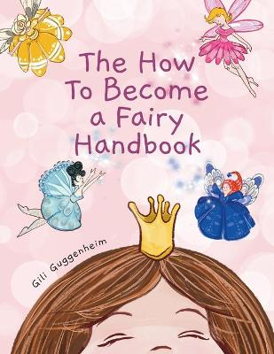 The how to become a fairy handbook by Gili Guggenheim