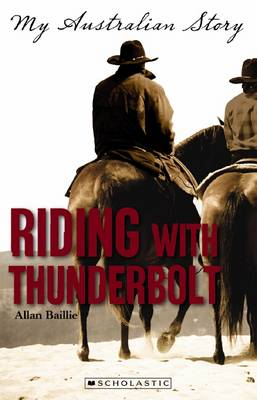 My Australian Story: Riding With Thunderbolt by Allan Baillie
