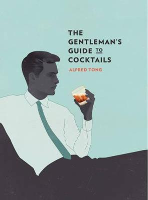The Gentleman's Guide to Cocktails by Alfred Tong