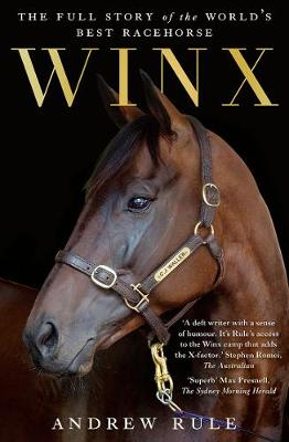 Winx: The Full Story of the World's Best Racehorse by Andrew Rule