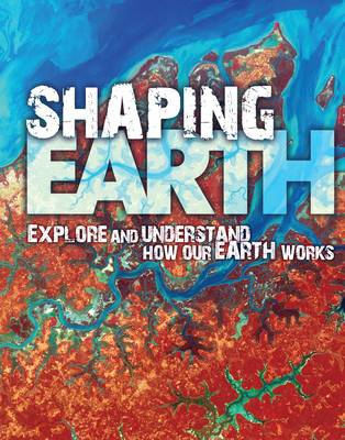 Shaping Earth: Explore and Understand how our Earth Works book