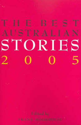 The Best Australian Stories: 2005 by Frank Moorhouse
