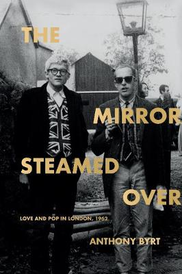 The Mirror Steamed Over: Love and Pop in London, 1962 book