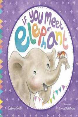 If you Meet an Elephant by Debbie Smith and Illustrated by Emma Middleton